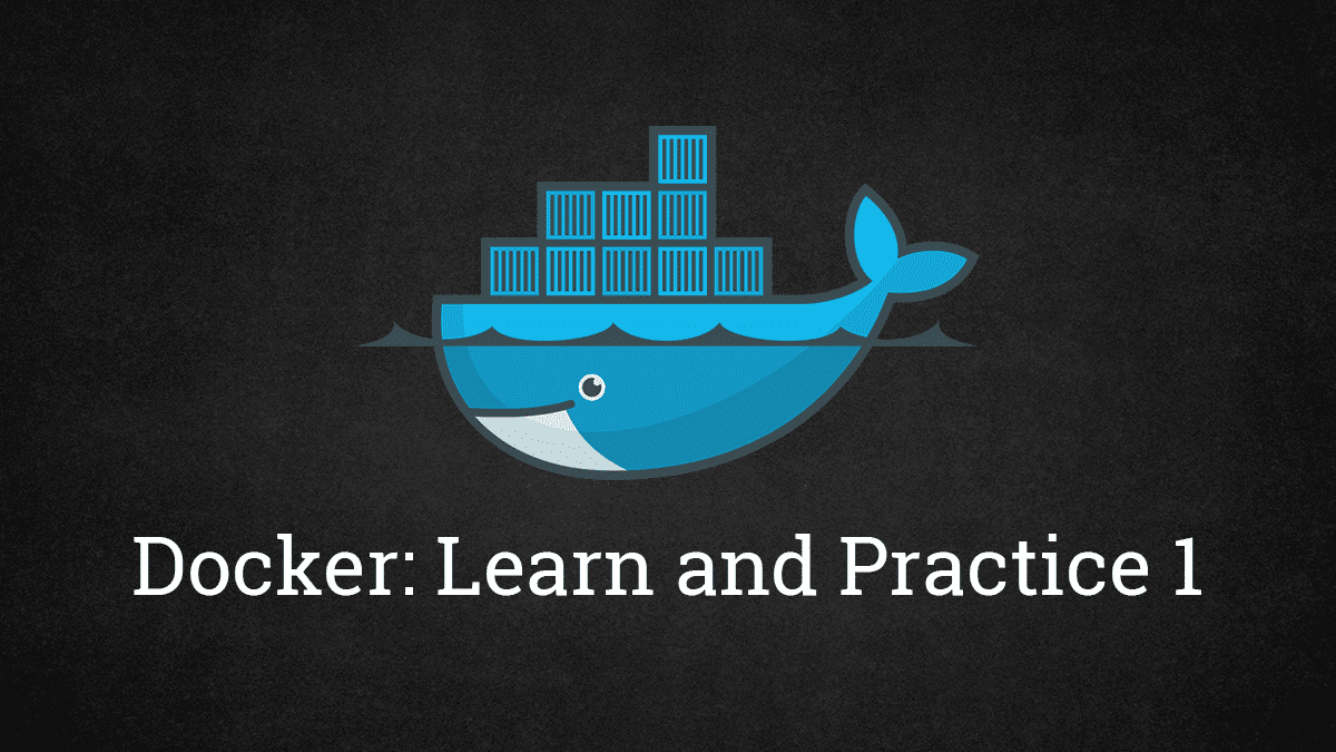 Docker: Learn and Practice, Part 1
